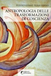 ANTROPOLOGIA DELLE TRASFORMAZIONI DI COSCIENZA di Fulvio Gosso, Elisa Gosso