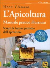 L'APICOLTURA - MANUALE PRATICO ILLUSTRATO Scopri le buone pratiche dell'apicoltore di Henri Clément