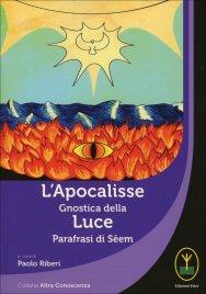 L'APOCALISSE GNOSTICA DELLA LUCE Parafrasi di Sēem di Paolo Riberi