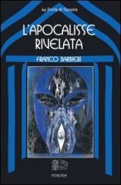 L'APOCALISSE RIVELATA di Franco Barbieri