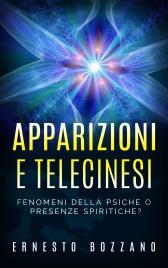 APPARIZIONI E TELECINESI (EBOOK) Fenomeni della psiche o presenze spiritiche? di Ernesto Bozzano