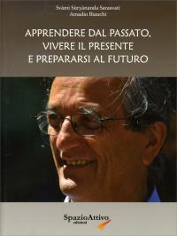 APPRENDERE DAL PASSATO, VIVERE IL PRESENTE E  PREPARARSI AL FUTURO di Amadio Bianchi