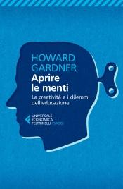 APRIRE LE MENTI La creatività e i dilemmi dell'educazione di Howard Gardner