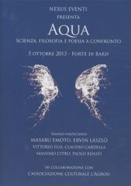 AQUA  - CONVEGNO 5 OTTOBRE 2013 FORTE DI BARD Scienza, filosofia e poesia a confronto
