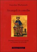 ARCANGELI IN CONCILIO Dramma storico in otto quadri su Federico II di Svevia di Guenther Wachsmuth