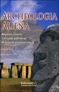 ARCHEOLOGIA ALIENA Reperti, misteri, e ricordi ancestrali di antichi visitatori alieni di Roberto La Paglia