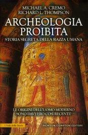 ARCHEOLOGIA PROIBITA Storia segreta della razza umana di Michael Cremo, Richard Thompson
