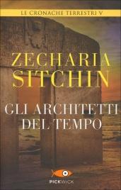 GLI ARCHITETTI DEL TEMPO Le Cronache Terrestri Vol.5 di Zecharia Sitchin