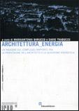 ARCHITETTURA_ENERGIA Un'indagine sul complesso rapporto tra la professione dell'architetto e la questione energetica di Maria Antonia Barucco, Dario Trabucco