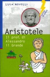 ARISTOTELE - IL PROF. DI ALESSANDRO IL GRANDE Lampi di genio di Luca Novelli