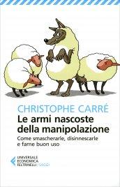 LE ARMI NASCOSTE DELLA MANIPOLAZIONE Come smascherarle, disinnescarle e farne buon uso di Christophe Carré
