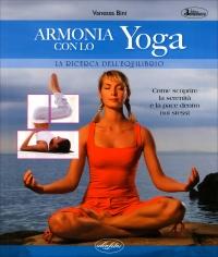 ARMONIA CON LO YOGA - LA RICERCA DELL'EQUILIBRIO Come scoprire la serenità e la pace dentro noi stessi di Vanessa Bini