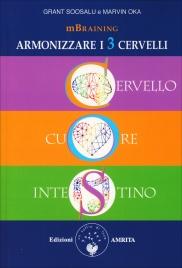MBRAINING - ARMONIZZARE I 3 CERVELLI Cervello, Cuore, Intestino di Grant Soosalu, Marvin Oka
