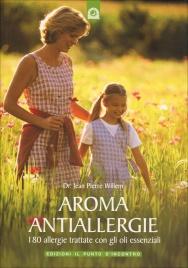 AROMA ANTIALLERGIE 180 allergie trattate con gli oli essenziali di Jean Pierre Willem
