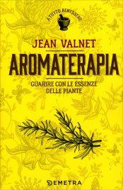 AROMATERAPIA Guarire con le essenze delle piante di Jean Valnet