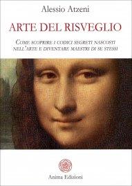 ARTE DEL RISVEGLIO Come scoprire i codici segreti nascosti nell'arte e diventare maestri di se stessi di Alessio Atzeni