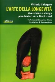 L'ARTE DELLA LONGEVITà Vivere bene e a lungo prendendoci cura di noi stessi di Vittorio Calogero