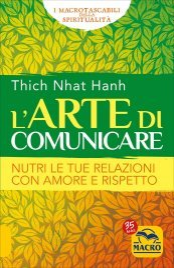 L'ARTE DI COMUNICARE Nutri le tue relazioni con amore e rispetto di Thich Nhat Hanh