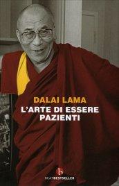 L'ARTE DI ESSERE PAZIENTI di Dalai Lama
