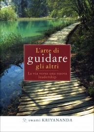 L'ARTE DI GUIDARE GLI ALTRI La via verso una nuova leadership di Swami Kriyananda
