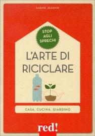 L'ARTE DI RICICLARE Casa, cucina, giardino di Sabine Jeannin