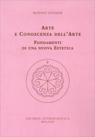 ARTE E CONOSCENZA DELL'ARTE Fondamenti di una nuova estetica di Rudolf Steiner