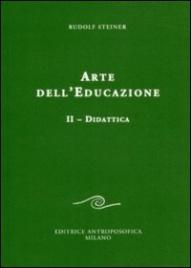 ARTE DELL'EDUCAZIONE - VOL. 2: DIDATTICA di Rudolf Steiner