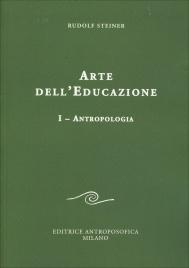 ARTE DELL'EDUCAZIONE - VOLUME 1: ANTROPOLOGIA di Rudolf Steiner