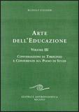 ARTE DELL'EDUCAZIONE VOL. 3 - CONVERSAZIONI DI TIROCINIO E CONFERENZE SUL PIANO DI STUDI di Rudolf Steiner