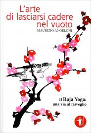 L'ARTE DI LASCIARSI CADERE NEL VUOTO Il raja yoga: una via al risveglio di Maurizio Angeloni