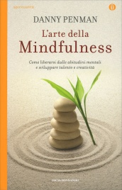 L'ARTE DELLA MINDFULNESS Come liberarsi dalle abitudini mentali e sviluppare talento e creatività di Danny Penman