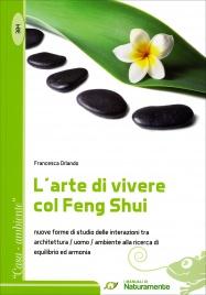 L'ARTE DI VIVERE COL FENG SHUI Nuove forme di studio delle interazioni tra architettura/uomo/ambiente alla ricerca di equilibrio ed armonia di Francesca Orlando