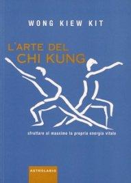 L'ARTE DEL CHI KUNG Sfruttare al massimo la propria energia vitale di Wong Kiew Kit