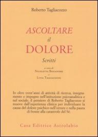 ASCOLTARE IL DOLORE Scritti di Roberto Tagliacozzo