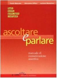 ASCOLTARE E PARLARE Manuale di comunicazione assertiva di Paolo Marcato