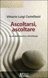 ASCOLTARSI, ASCOLTARE Le vie dell'incontro e del dialogo di Vittorio Luigi Castellazzi