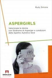 ASPERGIRLS Valorizzare le donne con sindrome di asperger e condizioni dello spettro autistico lieve di Rudy Simone