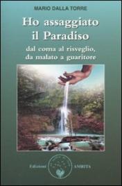 HO ASSAGGIATO IL PARADISO Dal coma al risveglio, da malato a guaritore di Mario Dalla Torre