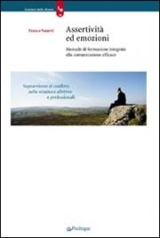 ASSERTIVITà ED EMOZIONI Manuale di formazione integrata alla comunicazione efficace di Franco Nanetti