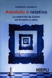 ASSOLUTO E RELATIVO La relatività da galileo ad einstein e oltre di Giorgio Chinnici