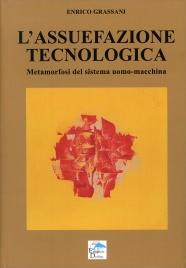 L'ASSUEFAZIONE TECNOLOGICA Metamorfosi del sistema uomo macchina di Enrico Grassani