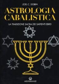 ASTROLOGIA CABALISTICA La tradizione sacra dei sapienti ebrei di Joel C. Dobin