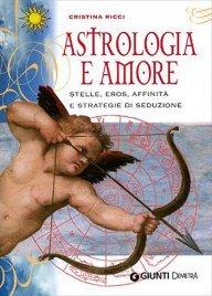 ASTROLOGIA E AMORE Stelle, eros, affinità e strategie di seduzione di Cristina Ricci