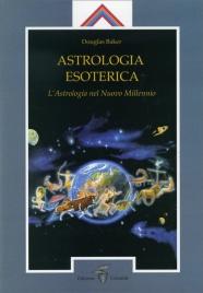 ASTROLOGIA ESOTERICA L'Astrologia del nuovo millennio di Douglas Baker