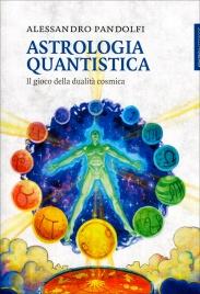 ASTROLOGIA QUANTISTICA Il gioco della dualità cosmica di Alessandro Pandolfi