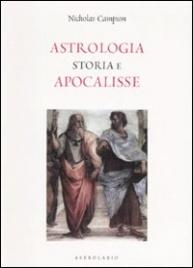 ASTROLOGIA, STORIA E APOCALISSE di Nicholas Campion
