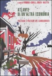 ATLANTE DI UN'ALTRA ECONOMIA Politiche e pratiche del cambiamento di Virginia Cobelli, Grazia Naletto