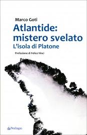 ATLANTIDE: MISTERO SVELATO L'isola di Platone di Marco Goti