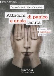 ATTACCHI DI PANICO E STATI ANSIA ACUTA Soccorso psicologico di base di Donato Cattani, Paolo Scapellato