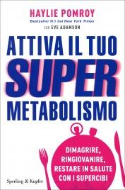 ATTIVA IL TUO SUPERMETABOLISMO Dimagrire, ringiovanire, restare in salute con i supercibi di Haylie Pomroy